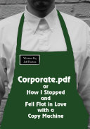 Corporate.PDF Or How I Stopped and Fell Flat in Love with a Copy Machine