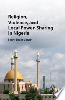 Religion  Violence  and Local Power Sharing in Nigeria