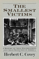 The Smallest Victims  A History of Child Maltreatment and Child Protection in America