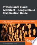 Professional Cloud Architect – Google Cloud Certification Guide