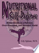 Nutritional Self-Defense  : Better Health in a Polluted, Over-Processed, and Stressful World