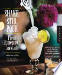 Shake Stir Pour Fresh Homegrown Cocktails