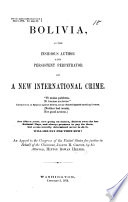 Bolivia as the insidious author     of a new international crime  An appeal to the Congress of the United States for justice in behalf of J  H  Colton  etc