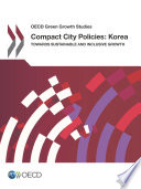 OECD Green Growth Studies Compact City Policies  Korea Towards Sustainable and Inclusive Growth