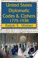 United States Diplomatic Codes and Ciphers  1775 1938