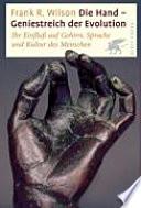 Die Hand - Geniestreich der Evolution  : ihr Einfluss auf Gehirn, Sprache und Kultur des Menschen