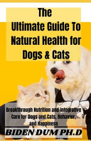 The Ultimate Guide To Natural Health For Dogs Cats