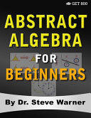 Abstract Algebra for Beginners