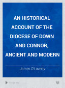 An Historical Account of the Diocese of Down and Connor, Ancient and Modern