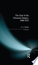 The End of the Ottoman Empire  1908 1923
