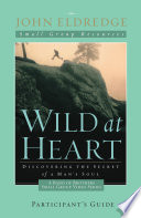 Wild at Heart  A Band of Brothers Small Group Participant s Guide Book