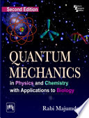 QUANTUM MECHANICS IN PHYSICS AND CHEMISTRY WITH APPLICATIONS TO BIOLOGY