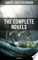 The Complete Novels of Robert Louis Stevenson  Illustrated