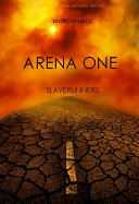 Arena One Part One Slaverunners Book 1 Of The Survival Trilogy