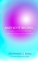 And So It Begins  A Daily Guide To Finding Lifelong Peace And Happiness