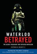 Waterloo Betrayed The Secret Treachery That Defeated Napoleon