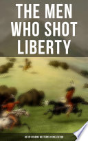 THE MEN WHO SHOT LIBERTY  60 Rip Roaring Westerns in One Edition Book