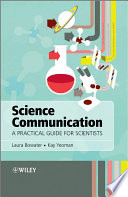 """Science Communication: A Practical Guide for Scientists"" by Laura Bowater, Kay Yeoman"