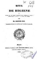 Manual de higiene ó Historia de los medios oportunos para conservar la salud y perfeccionar lo físico y lo moral del hombre