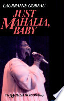 """Just Mahalia, Baby: The Mahalia Jackson Story"" by Laurraine Goreau"
