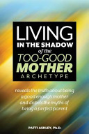 Living in the Shadow of the Too Good Mother Archetype
