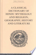 A Classical Dictionary of Hindu Mythology and Religion, Geography, History and Literature