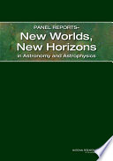 Panel Reports New Worlds New Horizons In Astronomy And Astrophysics