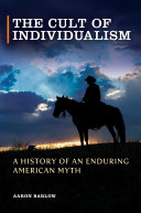 Pdf The Cult of Individualism: A History of an Enduring American Myth