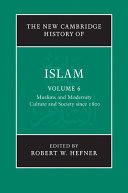 The New Cambridge History of Islam  Volume 6  Muslims and Modernity  Culture and Society since 1800