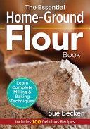 The Essential Home Ground Flour Book