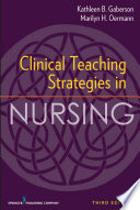 """Clinical Teaching Strategies in Nursing, Third Edition"" by Kathleen Gaberson, PhD, RN, CNOR, CNE, ANEF, Dr. Marilyn Oermann, PhD, RN, FAAN, ANEF"