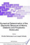Numerical Determination of the Electronic Structure of Atoms  Diatomic and Polyatomic Molecules Book