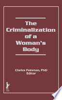 The Criminalization Of A Woman S Body