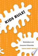 """Kids Rule!: Nickelodeon and Consumer Citizenship"" by Sarah Banet-Weiser, Lynn Spigel"