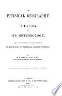 The Physical Geography of the Sea  and Its Meteorology  Being a Reconstruction and Enlargement of the Eighth Edition of  The Physical Geography of the Sea  Book