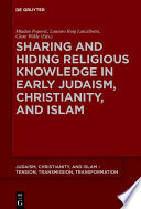 Sharing And Hiding Religious Knowledge In Early Judaism Christianity And Islam