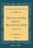 The Latter Day Saints  Millennial Star  Vol  104