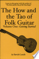 The how and the Tao of Folk Guitar  : Volume One: Getting Started