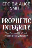 Prophetic Integrity The Dos And Dont S Of Prophetic Ministry