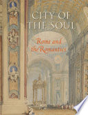 City of the Soul  : Rome and the Romantics