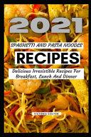 2021 Spaghetti and Pasta Noodle Recipes