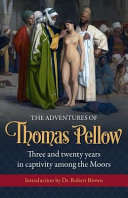 The adventures of Thomas Pellow of Penryn, mariner: three and twenty years in captivity among the Moors