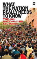 What the Nation Really Needs to Know: The JNU Nationalism Lectures