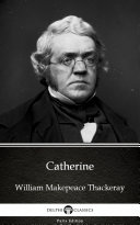 Catherine by William Makepeace Thackeray   Delphi Classics  Illustrated