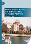 Japan   s Nuclear Identity and Its Implications for Nuclear Abolition Book