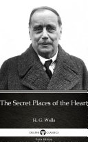 The Secret Places of the Heart by H  G  Wells   Delphi Classics  Illustrated
