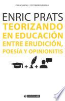 Teorizando en educación: entre erudición, poesía y opinionitis