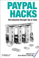 """""""PayPal Hacks: 100 Industrial-Strength Tips & Tools"""" by Shannon Sofield, Dave Nielsen, Dave Burchell"""