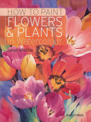 link to How to paint flowers & plants in watercolour in the TCC library catalog