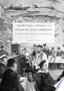 People Place And Power On The Nineteenth Century Waterfront
